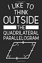 I Like To Think Outside The Quadrilateral Parallelogram: A 6x9 Inch Blank Lined Journal for Math Students or Teachers Who Love to Laugh, Makes A Perfect Gag Gift