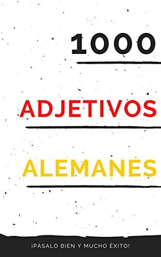 1000 adjetivos alemanes: Aprende Alemán - Vocablos (Para Estudiantes Principiantes Y Avanzados) Rápido Y Fácil - Kindel Ebook (Spanish Edition)