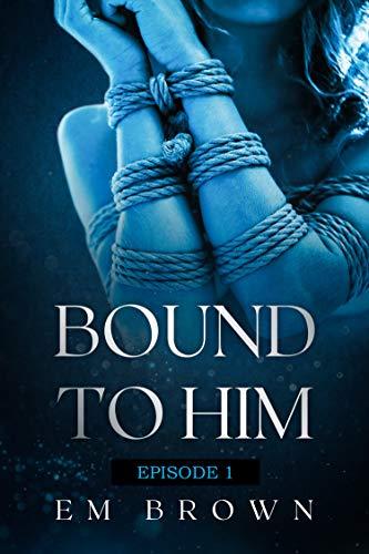 Bound to Him - Episode 1: An International Billionaire Romance