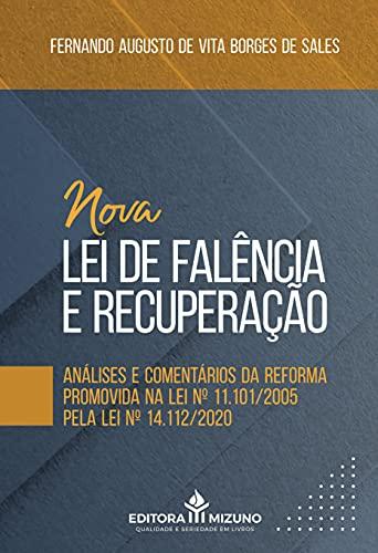 Nova lei de Falência e Recuperação: Análises e Comentários da Reforma Promovida na lei nº 11.101/2005 Pela lei nº 14.112/2020