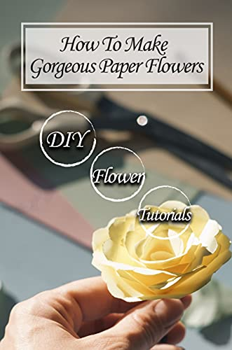 How To Make Gorgeous Paper Flowers: DIY Flower Tutorials: Paper Flower Tree (English Edition)