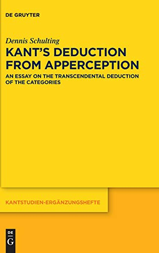 Kant's Deduction From Apperception: An Essay on the Transcendental Deduction of the Categories (Kantstudien-Ergänzungshefte, Band 203)