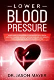 Lower Blood Pressure: Learn How to Overcome Hypertension with Simple Lifestyle Changes, without Medications and side Effects for a Permanent Blood Pressure Solution