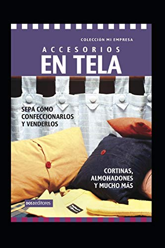 ACCESORIOS EN TELA - cortinas, almohadones y mucho mas: sepa cómo confeccionarlos y venderlos
