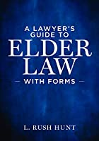 A Lawyer's Guide to Elder Law With Forms