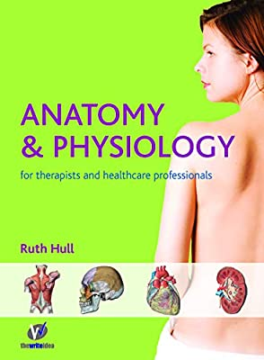 Anatomy and Physiology for Therapists and Healthcare Professionals by The Write Idea Ltd