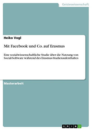 Mit Facebook und Co. auf Erasmus: Eine sozialwissenschaftliche Studie  über die Nutzung von Social-Software während des Erasmus-Studienaufenthaltes