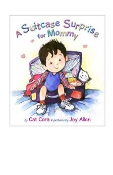 A Suitcase Surprise for Mommy by [Cat Cora, Joy Allen]