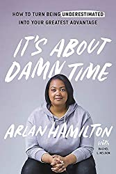 It's about damn time by Arlan Hamilton