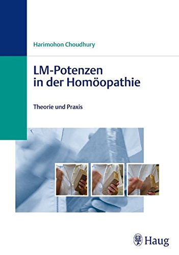 Choudhury, Harimohon<br>LM-Potenzen in der Homöopathie - jetzt bei Amazon bestellen