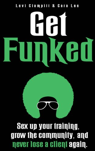 Get Funked: Sex Up Your Training, Grow The Community, and Never Lose A Client Again