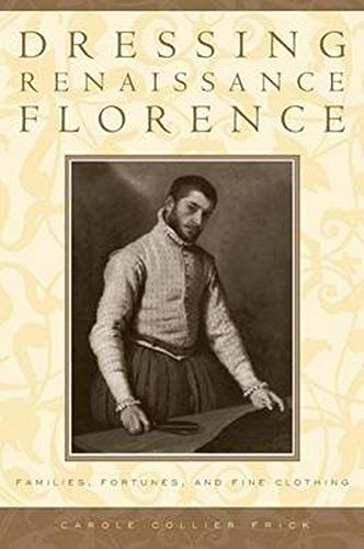 Image OfDressing Renaissance Florence: Families, Fortunes, And Fine Clothing (The Johns Hopkins University Studies In Historical A...
