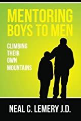 Mentoring Boys to Men:: Climbing Their Own Mountains by Neal C. Lemery J.D. (2015-01-06) Paperback