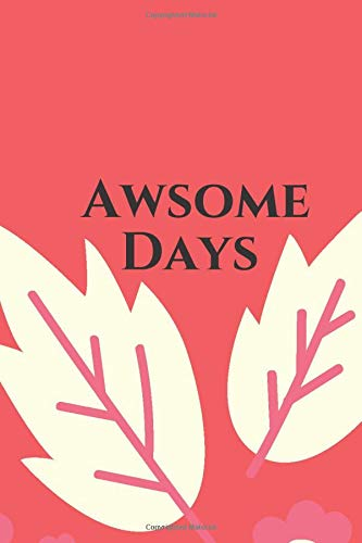Awsome Days: Notebook gift for girls, women to save awsome days, dates /Blank Lined Notebook.