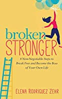 Broken Stronger: 8 Non-Negotiable Steps to Break Free and Become the Boss of Your Own Life