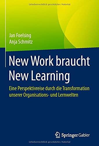 New Work braucht New Learning: Eine Perspektivreise durch die Transformation unserer Organisations- und Lernwelten