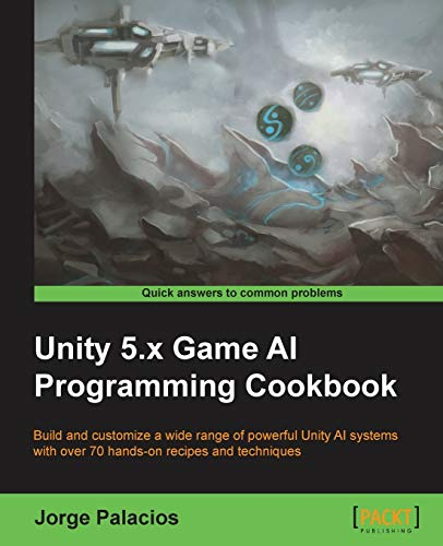 Unity 5.x Game AI Programming Cookbook: Build and customize a wide range of powerful Unity AI systems with over 70 hands-on recipes and techniques (English Edition)