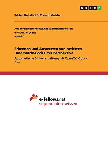 Erkennen und Auswerten von rotierten Datamatrix-Codes mit Perspektive: Automatische Bildverarbeitung mit OpenCV, Qt und C++