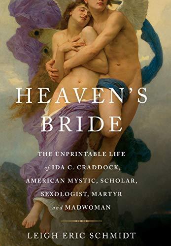 Image of Heaven's Bride: The Unprintable Life of Ida C. Craddock, American Mystic, Scholar, Sexologist, Martyr, and Madwoman