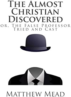 The Almost Christian Discovered: or, The False Professor Tried and Cast