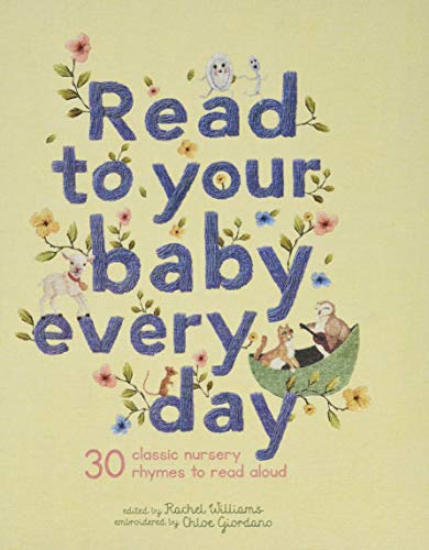 Read to Your Baby Every Day: 30 classic nursery rhymes to read aloud (Stitched Storytime)