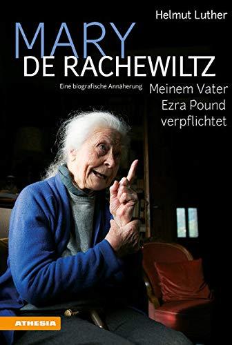Mary de Rachewiltz – Meinem Vater Ezra Pound verpflichtet: Eine biografische Annäherung