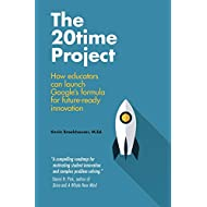 The 20Time Project: How educators can launch Google's formula for future-ready innovation