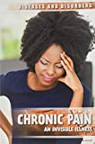 Chronic Pain: An Invisible Illness (Diseases and Disorders) - Kelly Gurnett