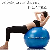 60 Minutes of the Best... Pilates (Piano Music Volume 3)
