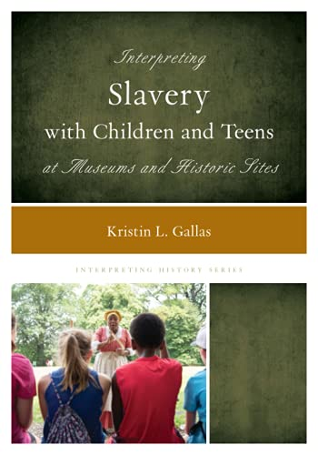 Compare Textbook Prices for Interpreting Slavery with Children and Teens at Museums and Historic Sites Interpreting History  ISBN 9781538100707 by Gallas, Kristin