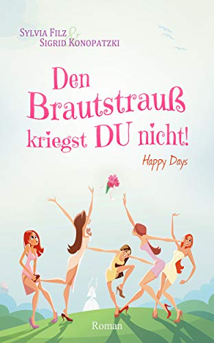 Den Brautstrauß kriegst DU nicht (Happy Days 1)