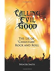 """Calling Evil Good: The Lie of """"Christian"""" Rock and Roll"""