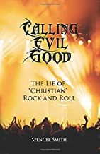 "Calling Evil Good: The Lie of ""Christian"" Rock and Roll"