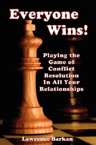 Everyone Wins! Playing The Game Of Conflict Resolution In All Your Relationships