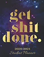 Get Shit Done : Student Planner 2020-2021: 12 Month School Organizer,Student Planner Undated,Weekly and Monthly Planner,Homeschool Planner 2020-2021, Homeschooling Planner 2020-2021 Galaxy Student Planner (Student Planner For Academic Year 2020-2021