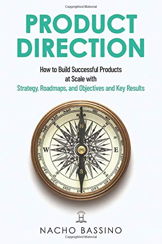 Product Direction: How to build successful products at scale with Strategy, Roadmaps,...
