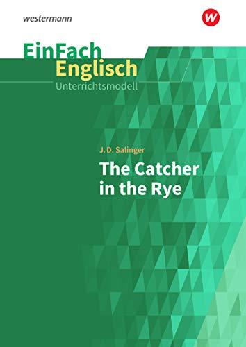 EinFach Englisch Unterrichtsmodelle: J. D. Salinger: The Catcher in the Rye: Unterrichtsmodelle für die Schulpraxis / J. D. Salinger: The Catcher in ... Unterrichtsmodelle für die Schulpraxis)