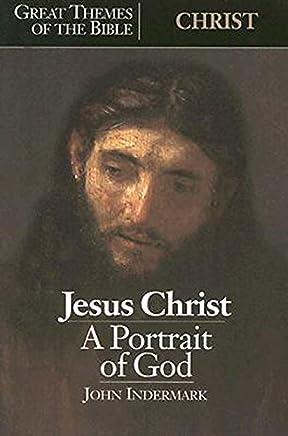 Jesus Christ: A Portrait of God