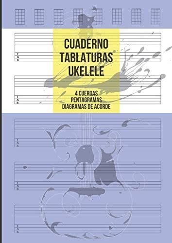 Cuaderno Tablatura Ukelele: Tablatura de 4 cuerdas para Ukelele, 5 Tablaturas con Pentagramas y 8 Diagramas de acorde por Página, 100 Páginas A4