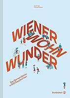 Wiener Wohnwunder: Der Gemeindebau in 100 Geschichten