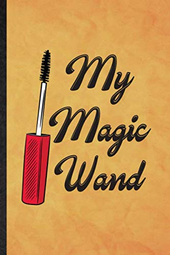 My Magic Wand: Funny Blank Lined Mascara Eyelashes Journal Notebook, Graduation Appreciation...