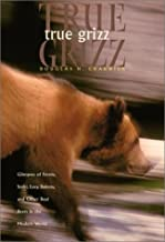 True Grizz: Glimpses of Fernie, Stahr, Easy, Dakota, and Other Real Bears in the Modern World (Sierra Club Books Publication)
