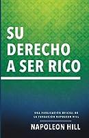 Su Derecho a Ser Rico (Your Right to Be Rich): Una Publicación Oficial de la Fundación Napoleon Hill (Official Publication of the Napoleon Hill Foundation)