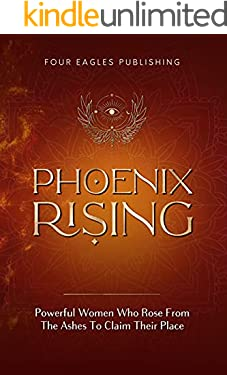 Phoenix Rising: Powerful Women Who Rose From The Ashes To Claim Their Place