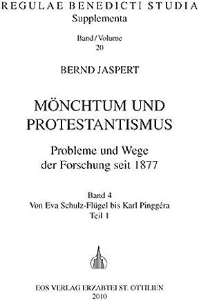 Mönchtum und Protestantismus 4. Probleme und Wege der Forschung seit 1877: Von Eva Schulz-Flügel bis Karl Pinggéra