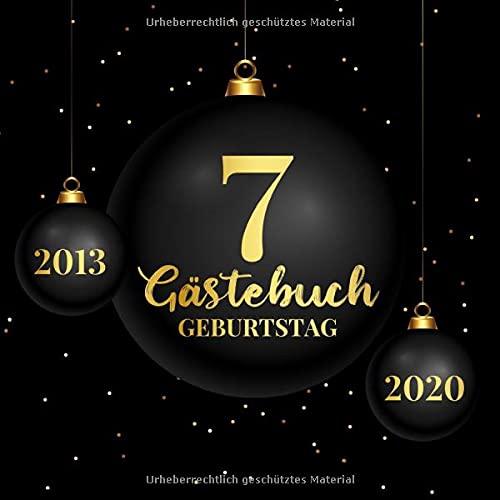 7 Gästebuch Geburtstag 2013 2020: Gästebuch zum Eintragen - schöne Geschenkidee für 7 Jahre im...