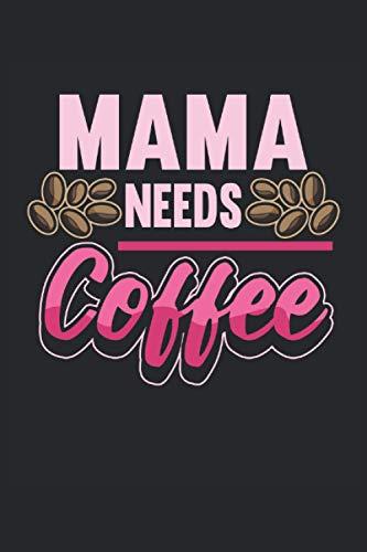 Cuaderno de café mamá necesita café: Cuaderno para bebedores de café y gruñones matutinos / diario / diario para notas y planificación / planificadores y recordatorios