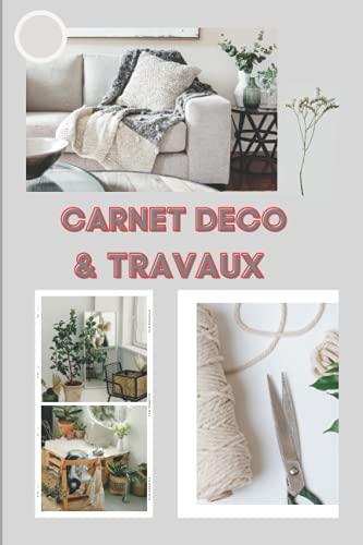 Mon Carnet Deco & Travaux: Carnet de travaux et décoration intérieur pour réussir vos projets de home standing, livre planificateur de 25 projets pour vos activités de rénovation, bricolage…