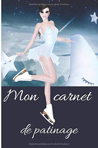 Mon carnet de patinage: Mon carnet de Patinage artistique carnet de notes  écrivez vos notes et dessinez vos figure 120 pages 6x9 pouces