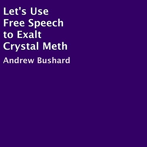 Let's Use Free Speech to Exalt Crystal Meth audiobook cover art